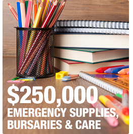 $250,000 in Emergency Supplies, Bursaries & Care